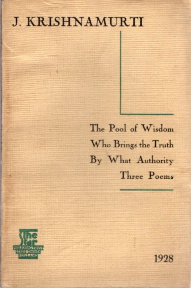 THE POOL OF WISDOM, WHO BRINGS THE TRUTH, BY WHAT AUTHORITY AND THREE POEMS. J. Krishnamurti.