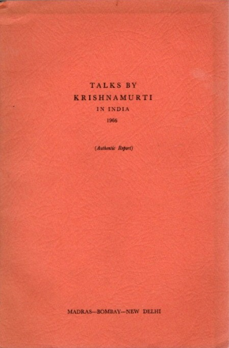 TALKS BY KRISHNAMURTI IN INDIA 1966; (Authentic Report). J. Krishnamurti.