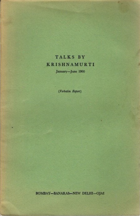 TALKS BY KRISHNAMURTI JANUARY - JUNE 1960; (Verbatim Report) Bombay - Banaras - New Delhi - Ojai. J. Krishnamurti.
