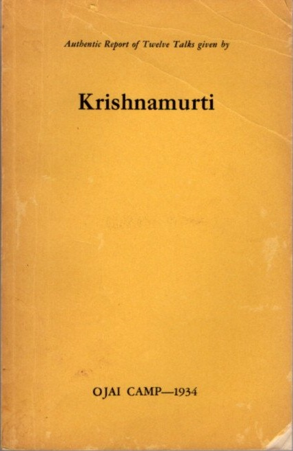 AUTHENTIC REPORT OF TWELVE TALKS GIVEN BY KRISHNAMURTI; Ojai Camp 1934. J. Krishnamurti.