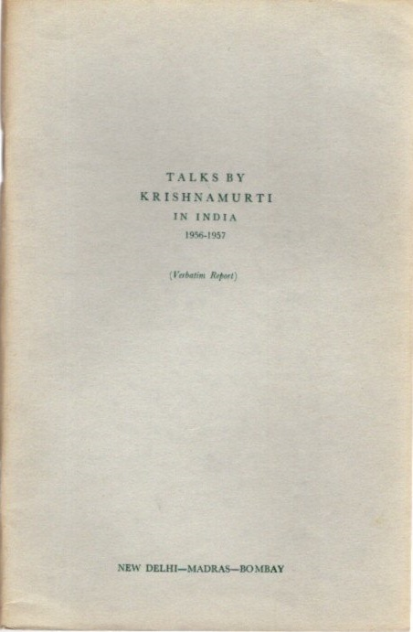 TALKS BY KRISHNAMURTI IN INDIA 1956 - 1957; (Verbatim Report) New Delhi - Madras - Bombay. J. Krishnamurti.