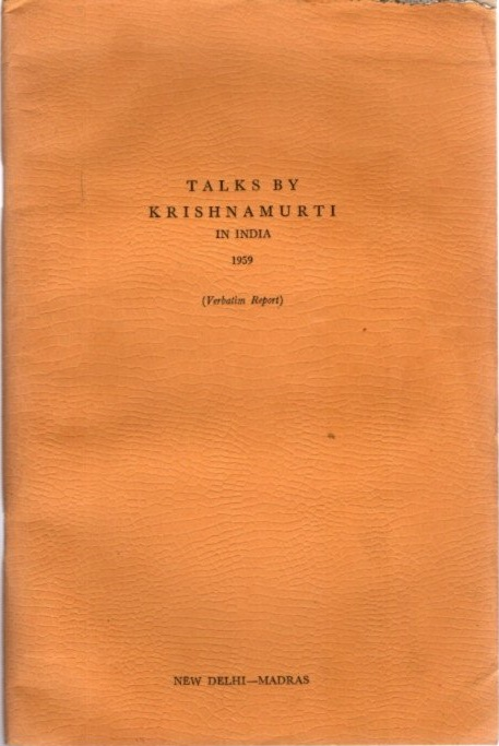 TALKS BY KRISHNAMURTI IN INDIA 1959; (Verbatim Report) New Delhi - Madras. J. Krishnamurti.