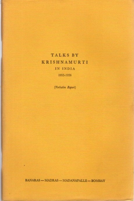 TALKS BY KRISHNAMURTI IN INDIA 1955 - 1956; (Verbatim Report) Banaras - Madras - Madanapalle - Bombay. J. Krishnamurti.