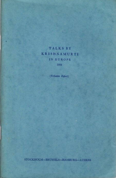 TALKS BY KRISHNAMURTI IN EUROPE 1956; (Verbatim Report) Stockholm - Brussels - Hamburg - Athens. J. Krishnamurti.