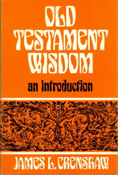 OLD TESTAMENT WISDOM; An Introduction. James L. Crenshaw.