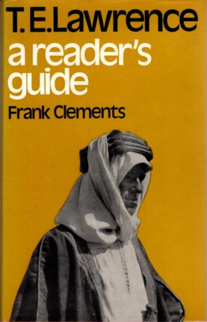 T.E. LAWRENCE; A Reader's Guide. Frank Clements.