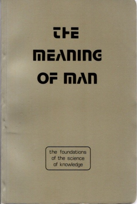THE MEANING OF MAN; The Foundations of the Science of Knowledge. Sidi 'Ali al-Jamal.