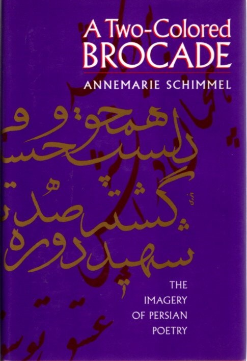 A TWO-COLORED BROCADE; The Imagery of Persian Poetry. Annemarie Schimmel.