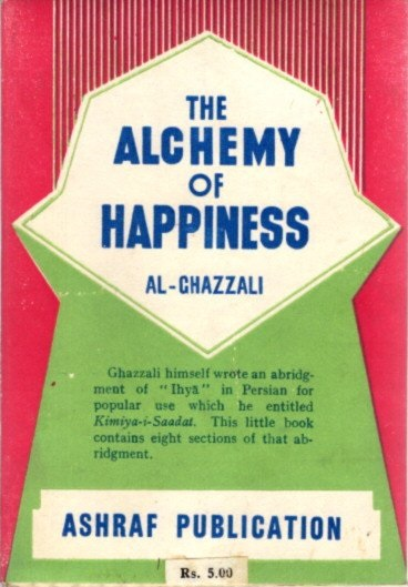 THE ALCHEMY OF HAPPINESS. Al-Ghazzali.