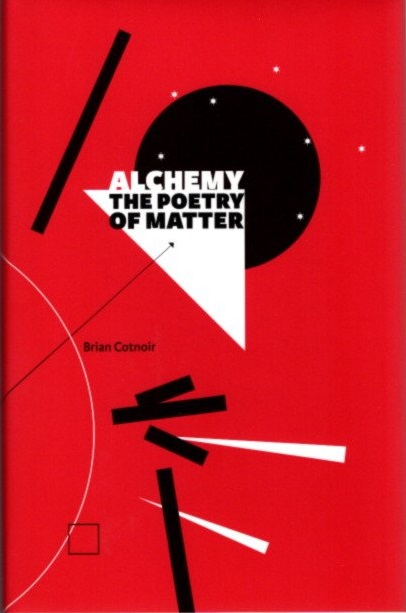 ALCHEMY: THE POETRY OF MATTER. Brian Cotnoir.