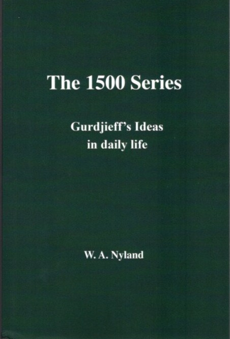THE 1500 SERIES; Gurdjieff's Ideas in Daily Life. Willem A. Nyland.