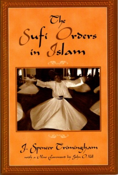 THE SUFI ORDERS OF ISLAM. J. Spencer Trimingham.