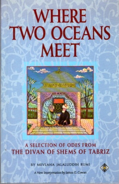 """WHERE TWO OCEANS MEET; Selection of Odes from the """"Divan of Shems of Tabriz"""" Mevlana Jalaluddin Rumi, James G. Cowan."""