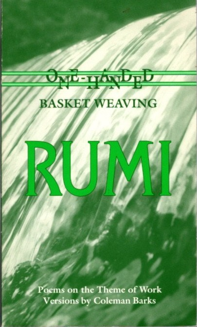 ONE-HANDED BASKET WEAVING.; Poems on the Theme of Work. Rumi, Coleman Barks.