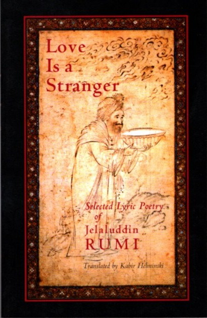 LOVE IS A STRANGER.; Selected Lyric Poetry of Jelaluddin Rumi. Rumi, Kabir Helminski.