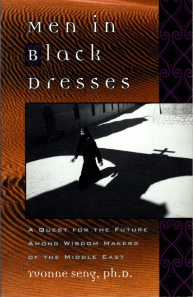 MEN IN BLACK DRESSES; A Quest for the Future Among Wisdom-Makers of the Middle East. Yvonne Seng.