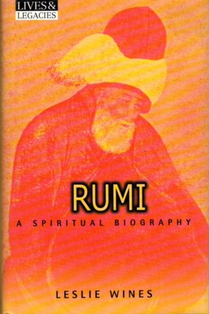 RUMI; A Spiritual Biogrphy. Leslie Wines.