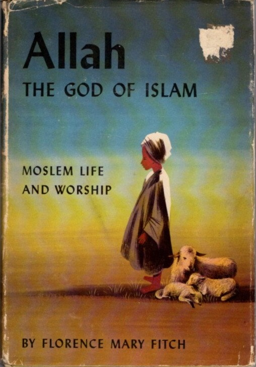 ALLAH THE GOD OF ISLAM; Moslem Life and Worship. Florence Mary Fitch.