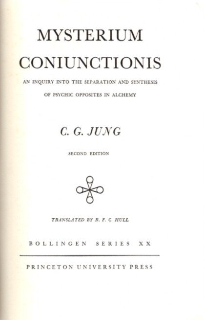 MYSTERIUM CONIUNCTIONIS:; An Inquiry into the Separation and Synthesis of Psychic Opposites in Alchemy: The Collected Works of C.G. Jung: Volume 14. C. G. Jung.