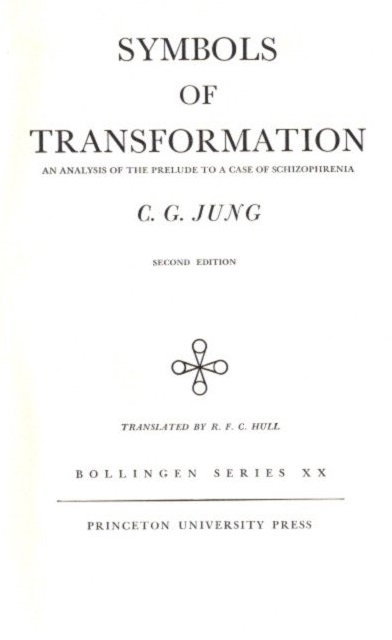 SYMBOLS OF TRANSFORMATION; Aan Analysis of the Prelude to a Case of Schizophrenia: The Collected Works of C.G. Jung: Volume 5. C. G. Jung.