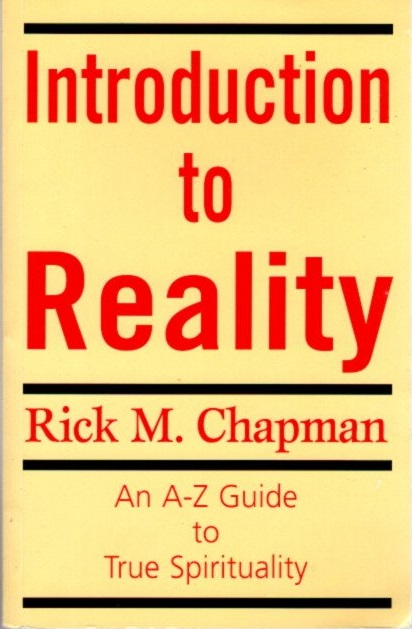 INTRODUCTION TO REALITY; An A-Z Guide to True Spirituality. Rick M. Chapman.