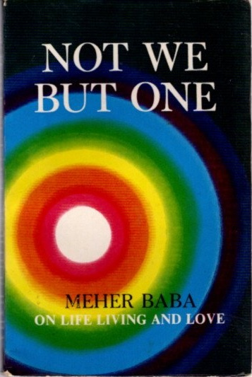 NOT WE BUT ONE; On Life, Living and Love. Meher Baba.
