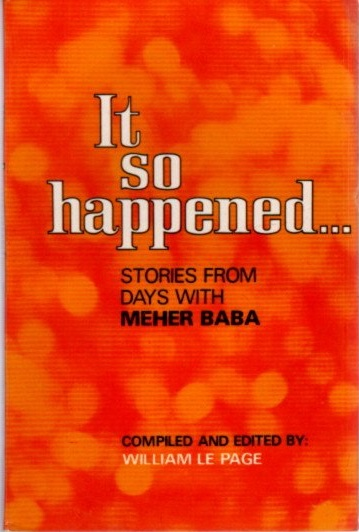 IT SO HAPPENED ...; Stories from Days with Meher baba. William Le Page.