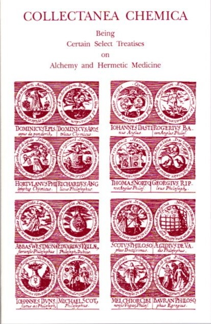 COLLECTANEA CHEMICA; Being Certain Select Treatises on Alchemy and Hermetic Literature. Eirenaeus Philalethes.