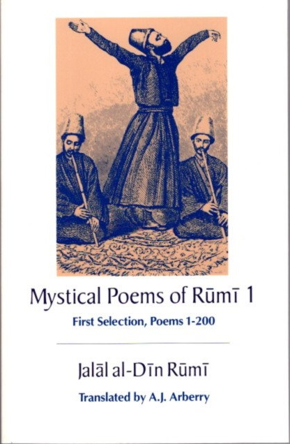 MYSTICAL POEMS OF RUMI 1; First Selection, Poems 1-200. Rumi, A J. Arberry.