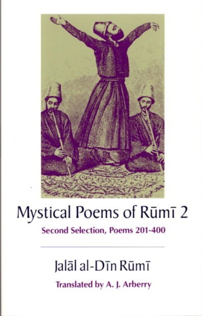 MYSTICAL POEMS OF RUMI 2; First Selection, Poems 200-400. Rumi, A J. Arberry.