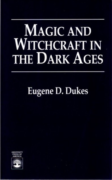 MAGIC AND WITCHCRAFT IN THE DARK AGES. Eugene D. Dukes.