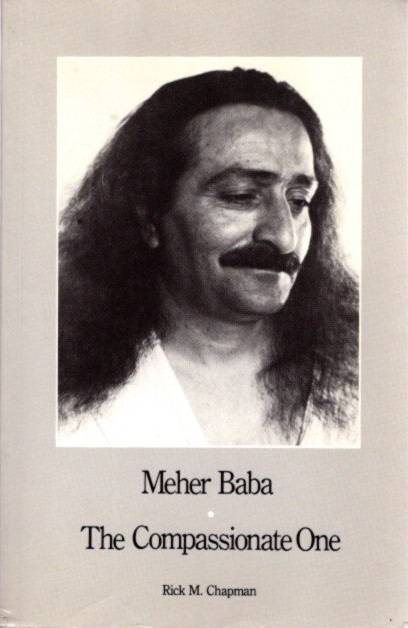 MEHER BABA: THE COMPASSIONATE ONE. Rick M. Chapman.