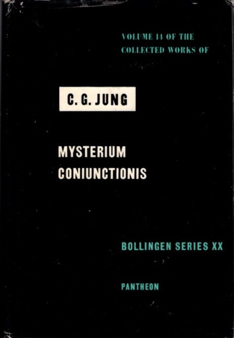 MYSTERIUM CONIUNCTIONIS; An Inquiry into the Separation and Synthesis of Psychic Opposites in Alchemy: The Collected Works of C.G. Jung: Volume 14. C. G. Jung.