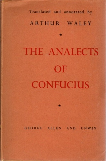 THE ANALECTS OF CONFUCIUS. Confucius, Arthur Waley, trans.
