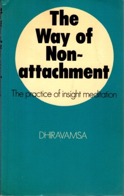 THE WAY OF NON-ATTACHMENT; The Practice of Insight Meditation. Dhiravamsa.