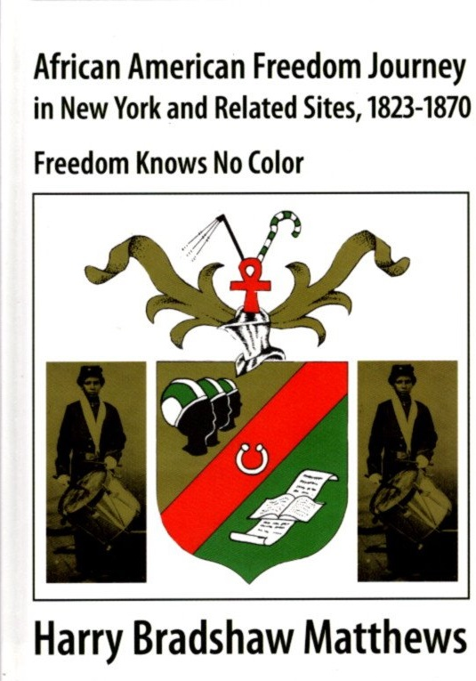 AFRICAN AMERICAN FREEDOM JOURNEY IN NEW YORK AND RELATED SITES, 1823-1870; Freedom Knows No Color. Harry Bradshaw Matthews.