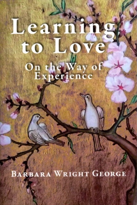 LEARNING TO LOVE; On the Way of Experience. Barbara Wright George.