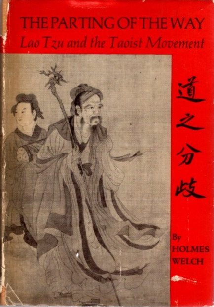 THE PARTING OF THE WAY: LAO TZU AND THE TAOIST MOVEMENT. Holmes Welch.