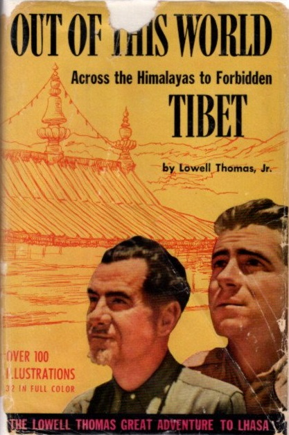 OUT OF THIS WORLD; Across the Himalayas to Forbidden Tibet. Lowell Thomas.
