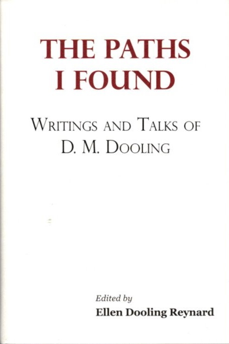THE PATHS I FOUND; Writings and Talks of D.M. Dooling. D. M. Dooling.