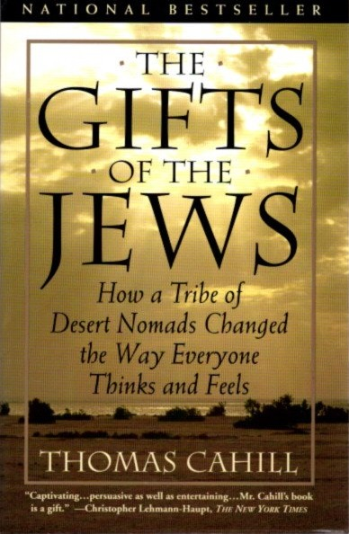 THE GIFTS OF THE JEWS: How a Tribe of Desert Nomads Changed the Way Everyone Thinks and Feels. Thomas Cahill.