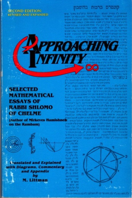 APPROACHING INFINITY; Selected Mathematical Essays of Rabbi Shlomo of Chelme. Shlomo of Chelme, M. Littman.