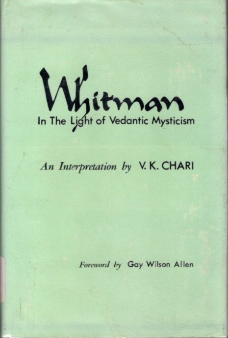 WHITMAN IN THE LIGHT OF VEDANTIC MYSTICISM; An Interpretation. V. K. Chari.
