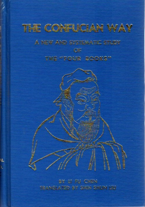THE CONFUCIAN WAY; A New and Systematic Study of the Four Books. Li Fu Chen.