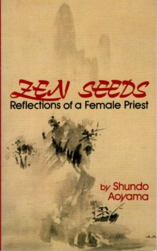 ZEN SEEDS; Reflections of a Female Priest. Shundo Aoyama.