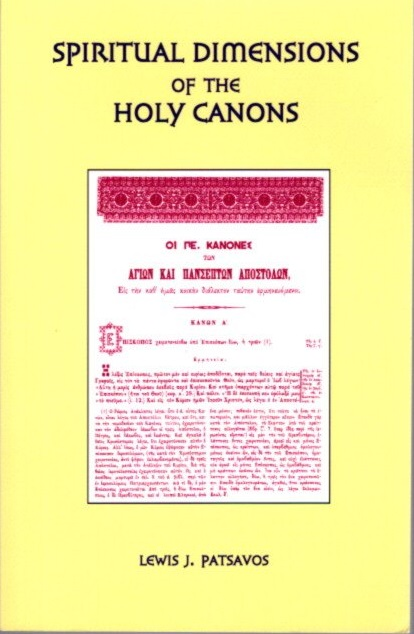 SPIRITUAL DIMENSIONS OF THE HOLY CANONS. Lewis J. Patsavos.
