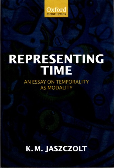 REPRESENTING TIME; An Essay on Temporality as Modality. Kasia M. Jaszczolt.