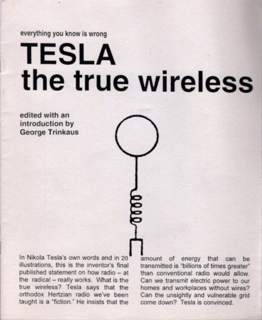THE TRUE WIRELESS. Nicola Tesla, George Trinkaus.