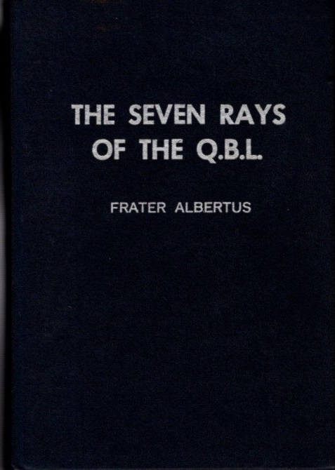 THE SEVEN RAYS OF THE Q.B.L. Frater Albertus.