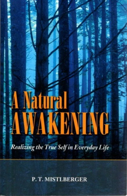 A NATURAL AWAKENING; Realizing the True Self in Evereyday Life. P. T. Mistlberger.